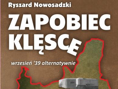 Zapobiec klęsce wrzesień '39 alternatywnie książka Ryszarda Nowosadzkiego